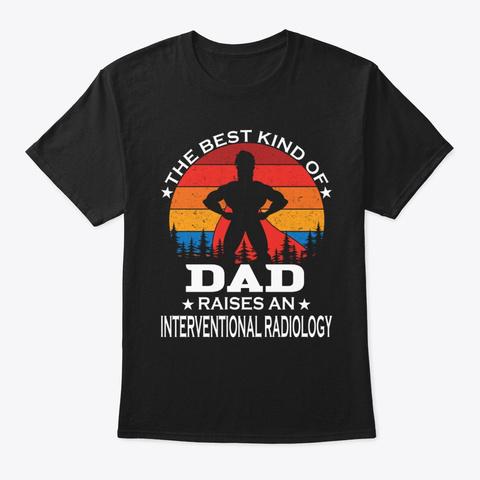Dad Raises Interventional Radiology Black T-Shirt Front