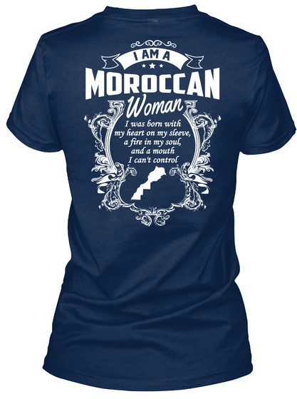I Am A Moroccan Woman I Was Born With My Heart On My Sleeve, A Fire In My Soul, And A Mouth I Can't Control Navy T-Shirt Back