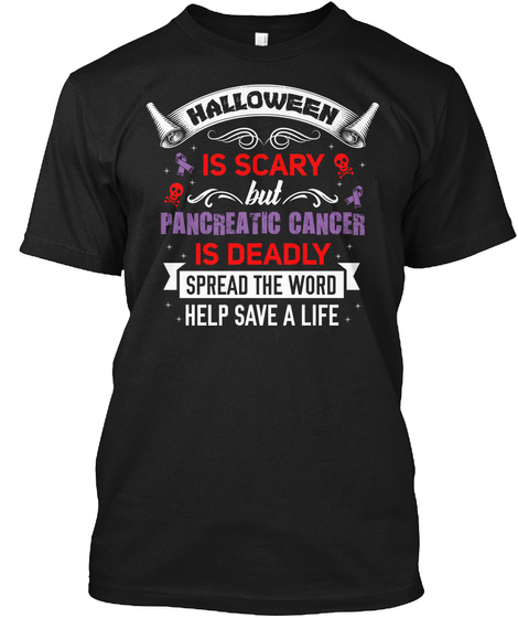 Halloween Is Scary But Pancreatic Cancer Is Deadly Speard The Word Help Save A Life Black T-Shirt Front
