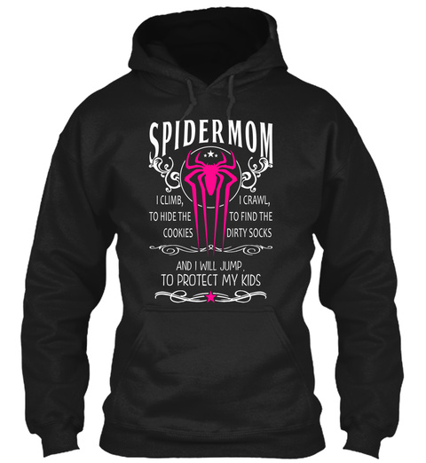 Spider Mom I Climb, To Hide The Cookies I Crawl, To Find The Dirty Socks And I Will Jump To Protect My Kids Black T-Shirt Front