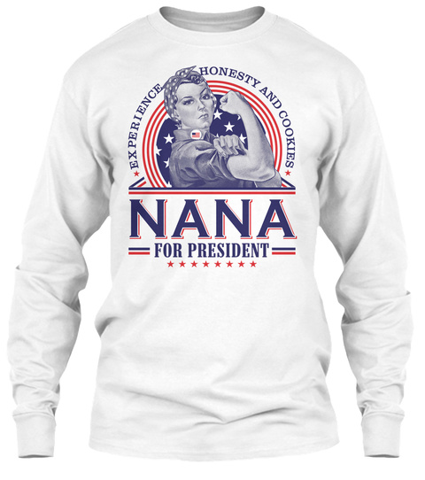 Experience Honesty And Cookies Nana For President  White Long Sleeve T-Shirt Front
