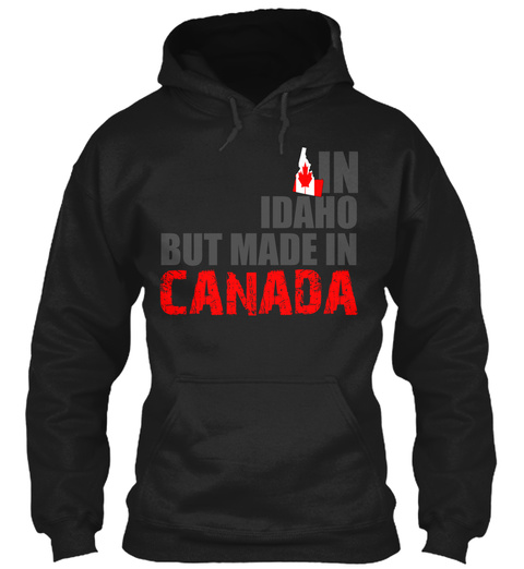 In Idaho But Made In Canada Black T-Shirt Front