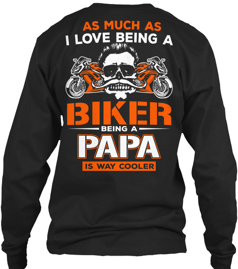 As Much As I Love Being A Biker Being A Papa Is Way Cooler Black T-Shirt Back