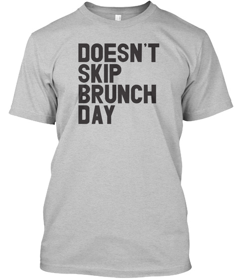 Doesn't Skip Brunch Day Light Heather Grey  T-Shirt Front
