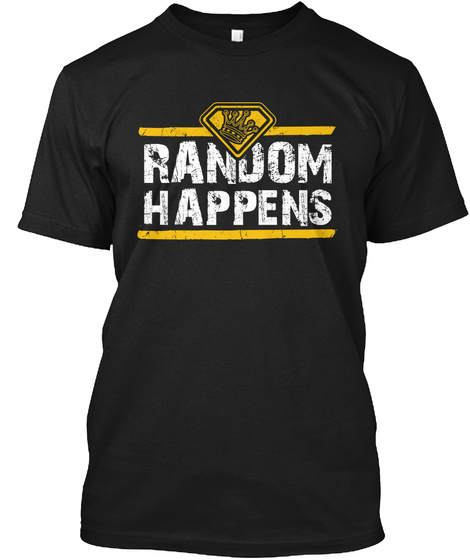 Random Happens Black T-Shirt Front