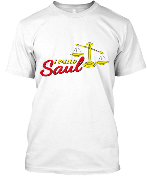 I Called Saul White T-Shirt Front