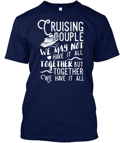 Crushing Couple We May Not Have It All Together But Together We Have It All Navy T-Shirt Front