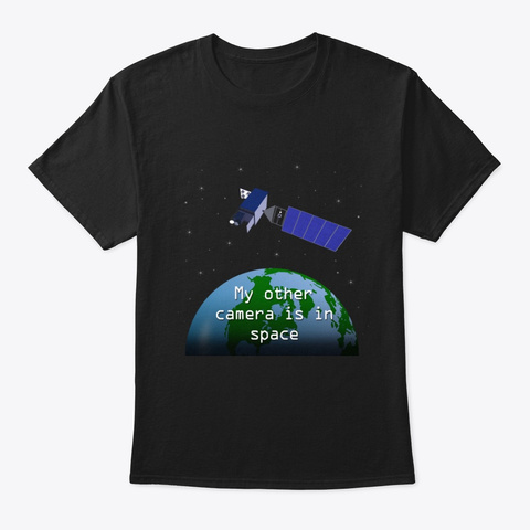 My Other Camera Is In Space Black T-Shirt Front