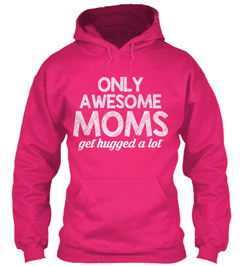 Only Awesome Moms Get Hugged A Lot  Heliconia Sweatshirt Front