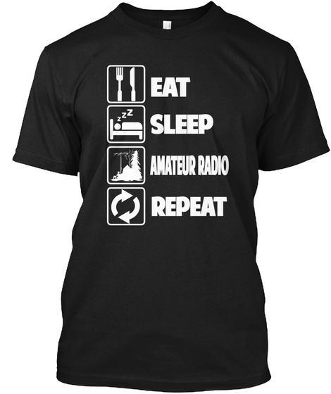 Eat Sleep Amateur Radio Repeat Black T-Shirt Front
