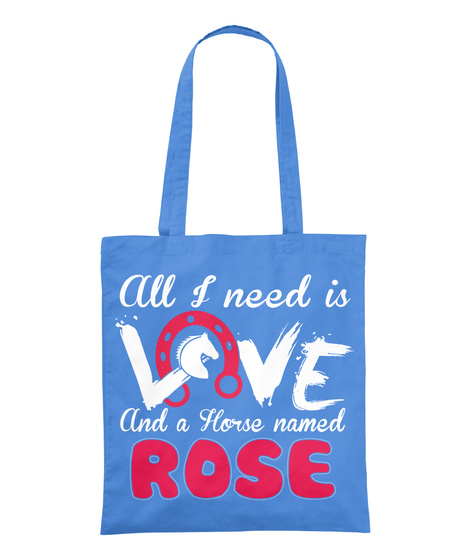 All I Need Is Love And A Horse Named Rose Cornflower T-Shirt Front