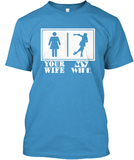 Your Wife My Wife Heathered Bright Turquoise  T-Shirt Front