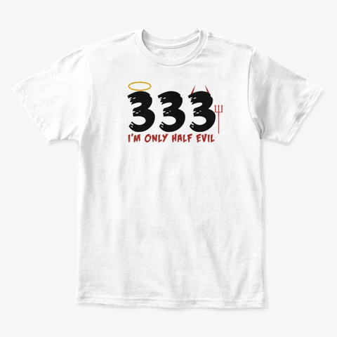 333 I'm Only Have Evil   Halloween White T-Shirt Front