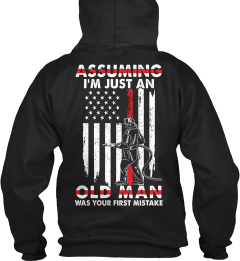 Assuming I'm Just An Old Man Was Your First Mistake Black T-Shirt Back