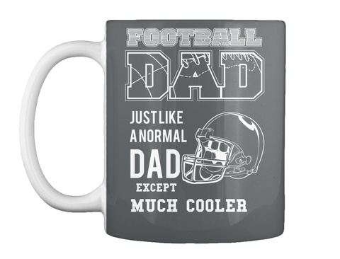 Football Dad Just Like A Normal Dad Except Much Cooler Dk Grey Mug Front
