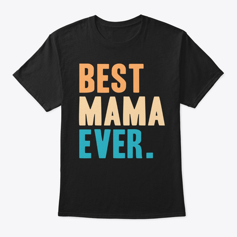 Best Mama Ever Gift Black T-Shirt Front