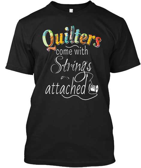 Quilter's Come With Strings Attached Black T-Shirt Front