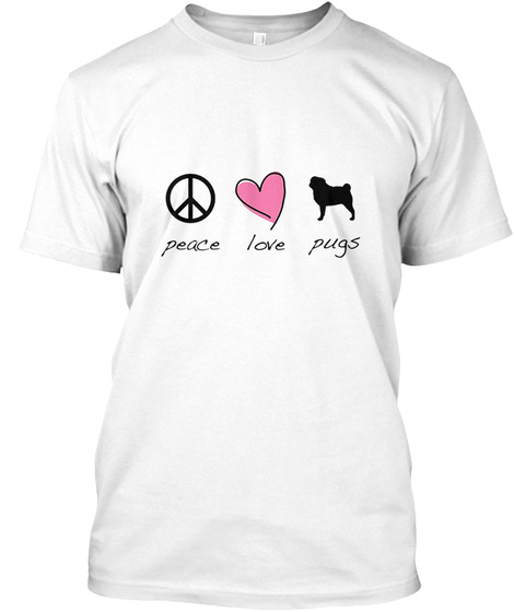 Peace Love Pugs White T-Shirt Front