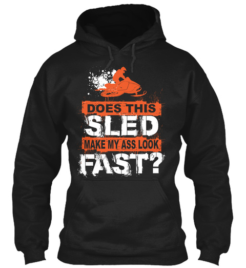 Does This Sled Make My Ass Look Fast ? Black T-Shirt Front