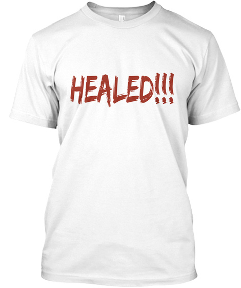 Healed!!! White T-Shirt Front