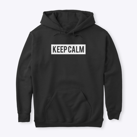 Hoodie: Keep Calm Black T-Shirt Front