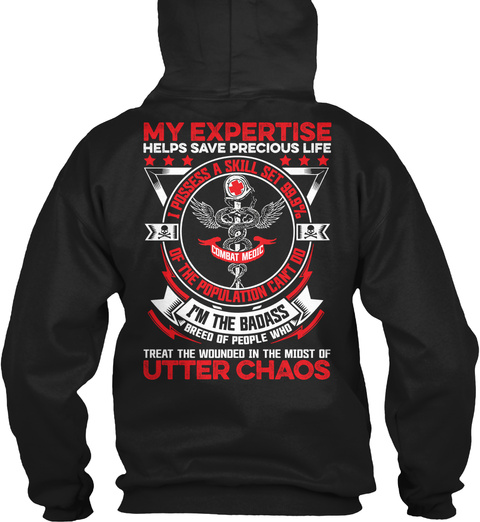 My Expertise Helps Save Precious Life I Possess A Skill Set 99.9%Of The Population Can't Do I'm The Badass Breed Of... Black T-Shirt Back