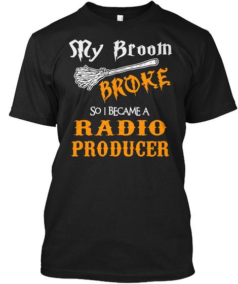 My Broom Broke So I Became A Radio Producer Black T-Shirt Front