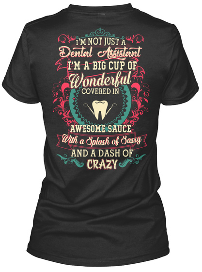 I'm Not Just A Dental Assistant I'm A Big Cup Of Wonderful Covered In Awesome Sause With A Splash Of Sassy And A Dash... Black T-Shirt Back