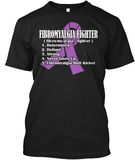 Fibromyalgia Fighter ( Fib Ro My Al Gia / Fight Er ) 1. Determined 2. Defiant 3. Strong 4. Never Gives Up 5.... Black T-Shirt Front