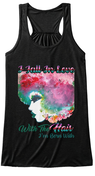 I Fall In Love With The Hair I'm Born With Black T-Shirt Front