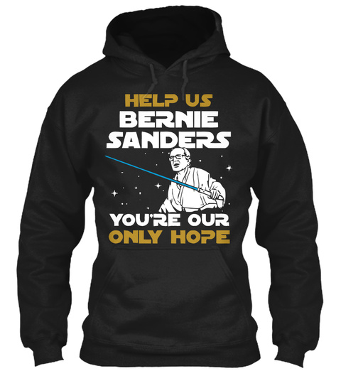 Help Us Bernie Sanders You're Only Hope Black T-Shirt Front