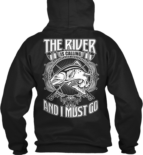 The River Is Calling And I Must Go The River Is Calling And I Must Go Black T-Shirt Back
