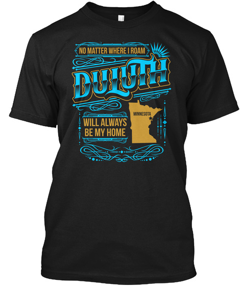 No Matter Where I Roam Duluth Will Always Be My Home Black T-Shirt Front