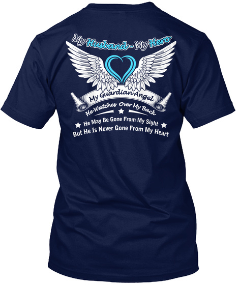 My Husband Was So Amazing God Made Him My Guardian Angel My Husband My Hero My Gaurdian Angel He Watches Over My Back... Navy T-Shirt Back