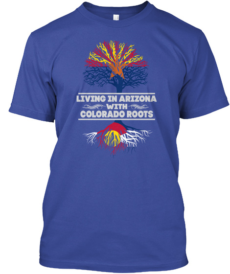 Living In Arizona With Colorado Roots Deep Royal T-Shirt Front