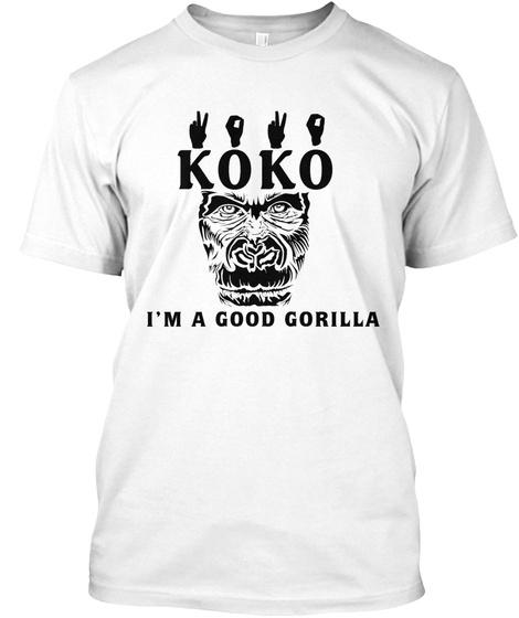 Koko I'm A Good Gorilla White T-Shirt Front