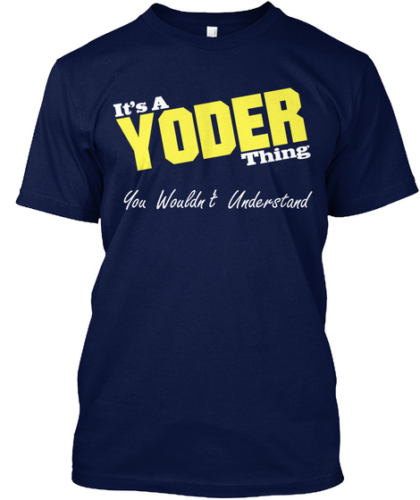 It's A Yoder Thing You Wouldn't Understand Navy T-Shirt Front