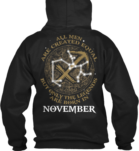 All Men Are Created Equal But Only The Legends Are Born In November Black T-Shirt Back