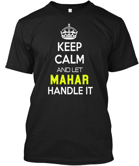 Keep Calm And Let Mahar Handle It Black T-Shirt Front