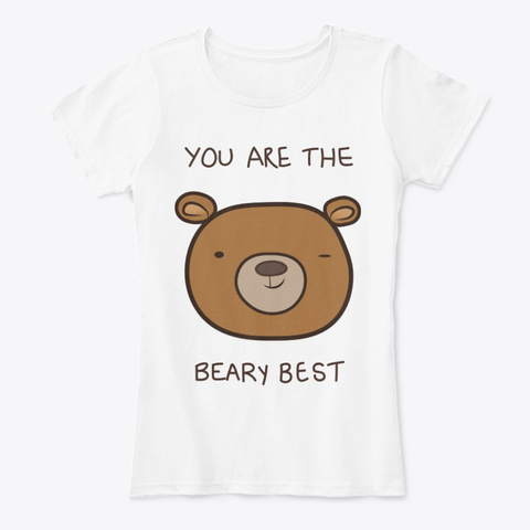You Are The Beary Best White T-Shirt Front