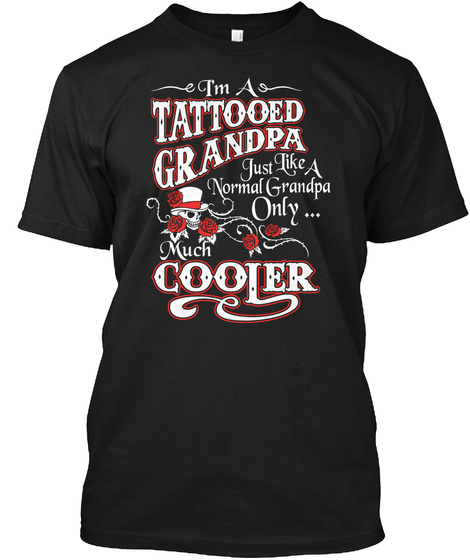 I'm A Tattooed Grandpa Just Like A Normal Grandpa Only Much ... Cooler  Black Camiseta Front