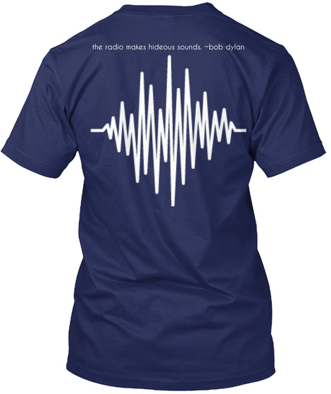 The Radio Makes Hideous Sounds Bob Dylan T-Shirt Back