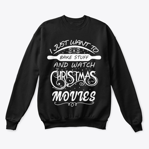 Bake Stuff And Watch Christmas Movies Black T-Shirt Front