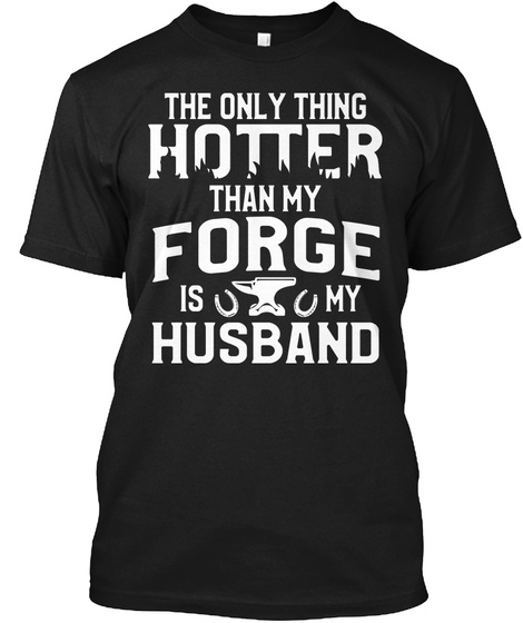 My Husband Is Hotter Than My Forge  Black T-Shirt Front