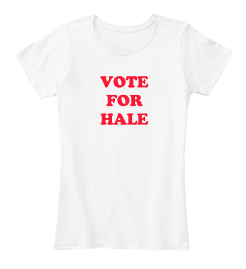 Vote For Hale White T-Shirt Front