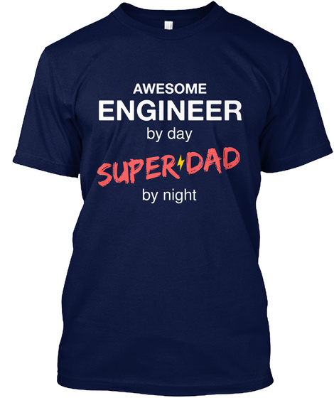 Awesome Engineer By Day Super Dad By Night Navy T-Shirt Front