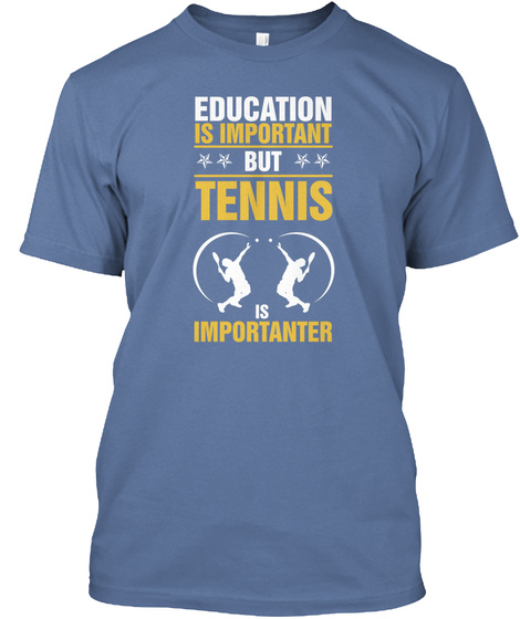 Education Is Important But Tennis Is Importanter Denim Blue T-Shirt Front