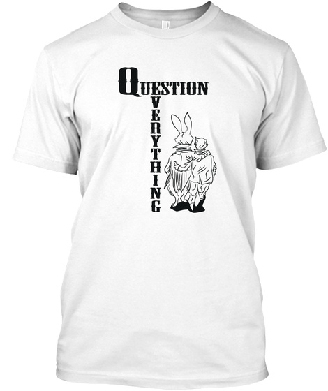 Question Everything White T-Shirt Front