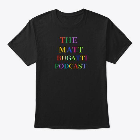 The Matt Bugatti Podcast Apparel Black T-Shirt Front