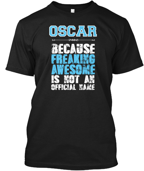 Oscar Because Freaking Awesome Is Not An Official Name Black T-Shirt Front